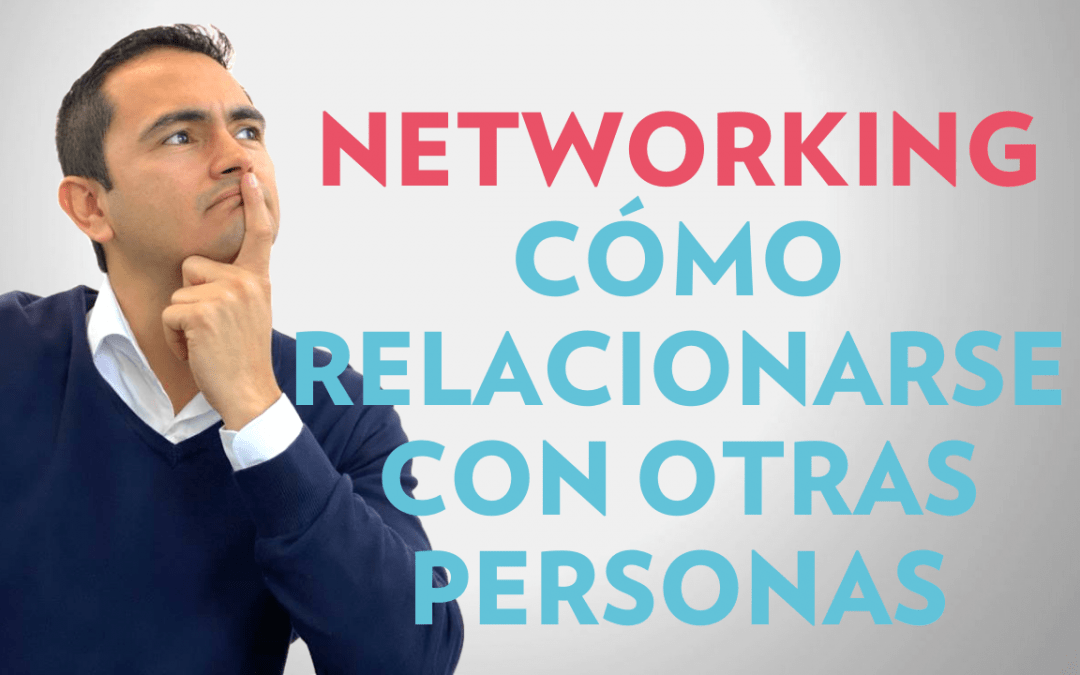 NETWORKING: Cómo relacionarte con otras personas