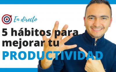 5 hábitos para incrementar tu PRODUCTIVIDAD